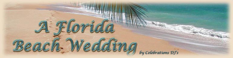 Get married on the beach - beautiful Cocoa Beach Florida. A Florida Beach Wedding specializes in wedding ceremonies on the beach - Cocoa Beach Area. Operated by Celebrations DJ's